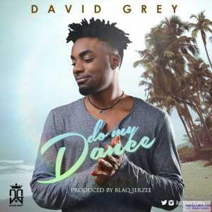 David Grey - Do My Dance (Prod. by BlaQ Jerzee)